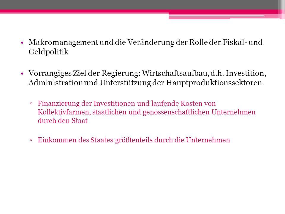 Makromanagement und die Veränderung der Rolle der Fiskal- und Geldpolitik Vorrangiges Ziel der Regierung: Wirtschaftsaufbau, d.h. Investition, Adminis