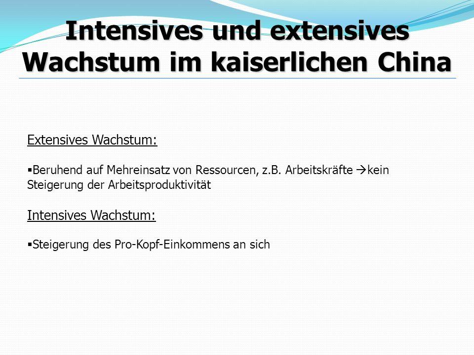 Intensives und extensives Wachstum im kaiserlichen China 8.-13 Jhd.: Schwerpunktverlagerung der Bevölkerung von Norden nach Süden Produktionsverlagerung von Weizen u.