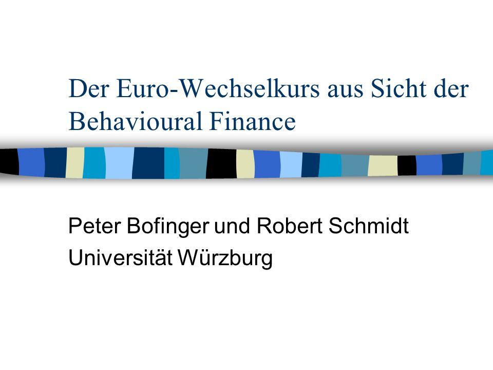 Der Euro-Wechselkurs aus Sicht der Behavioural Finance Peter Bofinger und Robert Schmidt Universität Würzburg