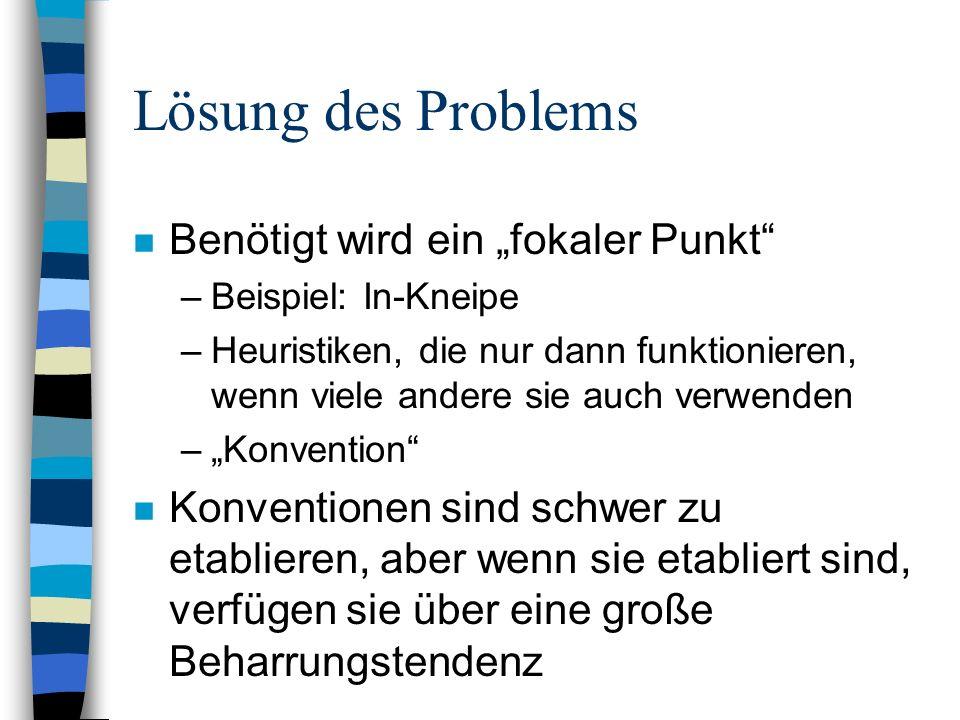 Lösung des Problems n Benötigt wird ein fokaler Punkt –Beispiel: In-Kneipe –Heuristiken, die nur dann funktionieren, wenn viele andere sie auch verwen