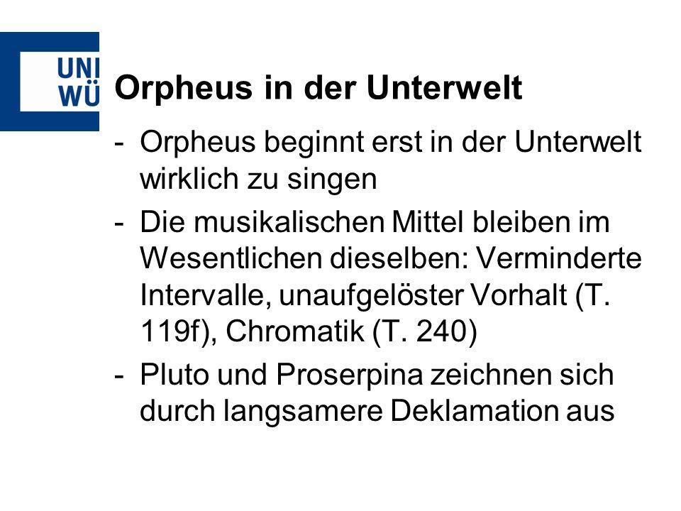 Orpheus in der Unterwelt -Orpheus beginnt erst in der Unterwelt wirklich zu singen -Die musikalischen Mittel bleiben im Wesentlichen dieselben: Vermin