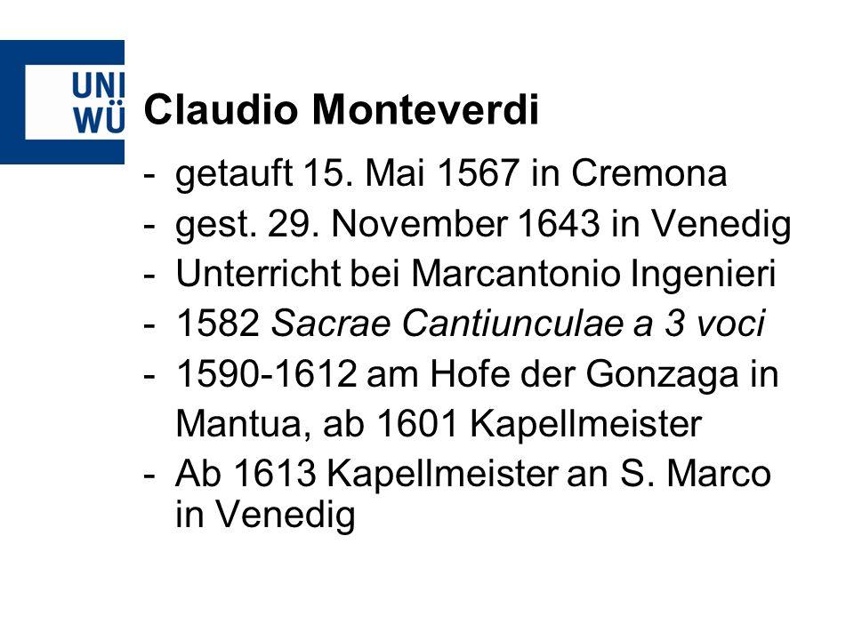 Claudio Monteverdi -getauft 15. Mai 1567 in Cremona -gest. 29. November 1643 in Venedig -Unterricht bei Marcantonio Ingenieri -1582 Sacrae Cantiuncula