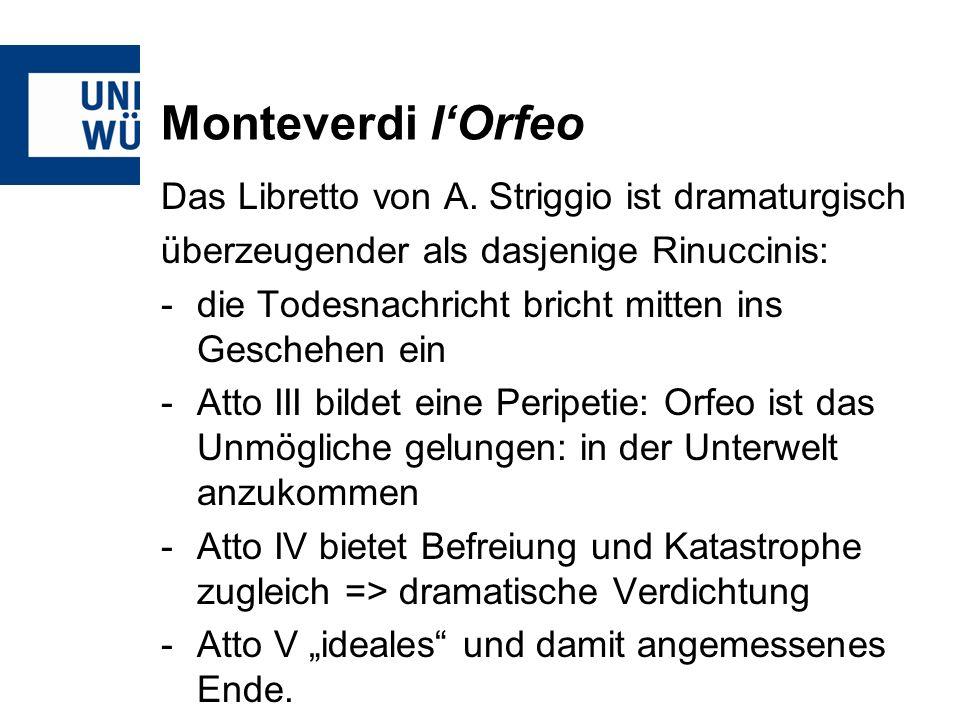 Monteverdi lOrfeo Das Libretto von A. Striggio ist dramaturgisch überzeugender als dasjenige Rinuccinis: -die Todesnachricht bricht mitten ins Gescheh