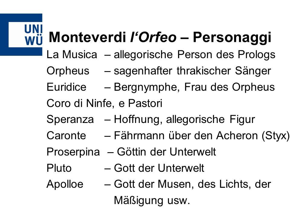 Monteverdi lOrfeo – Personaggi La Musica– allegorische Person des Prologs Orpheus – sagenhafter thrakischer Sänger Euridice– Bergnymphe, Frau des Orph