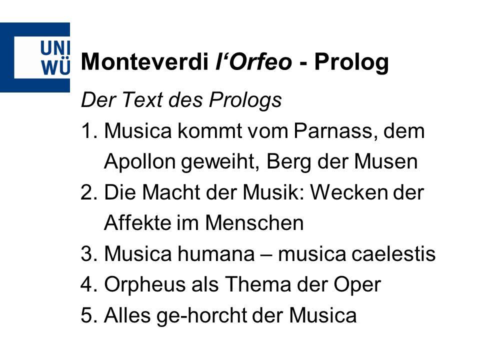 Monteverdi lOrfeo - Prolog Der Text des Prologs 1. Musica kommt vom Parnass, dem Apollon geweiht, Berg der Musen 2. Die Macht der Musik: Wecken der Af