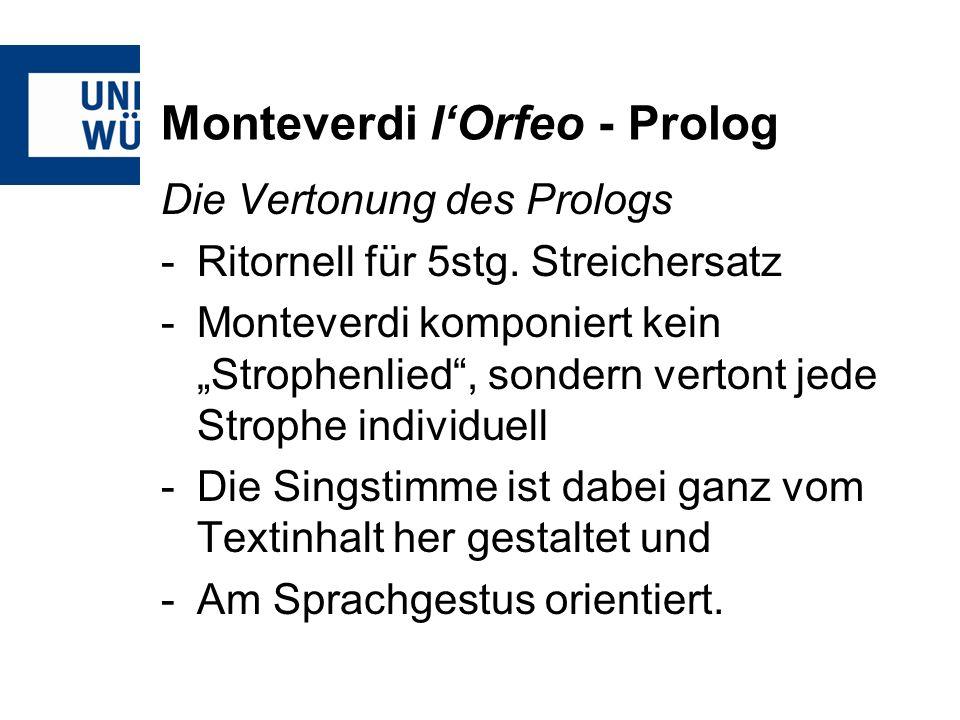Monteverdi lOrfeo - Prolog Die Vertonung des Prologs -Ritornell für 5stg. Streichersatz -Monteverdi komponiert kein Strophenlied, sondern vertont jede