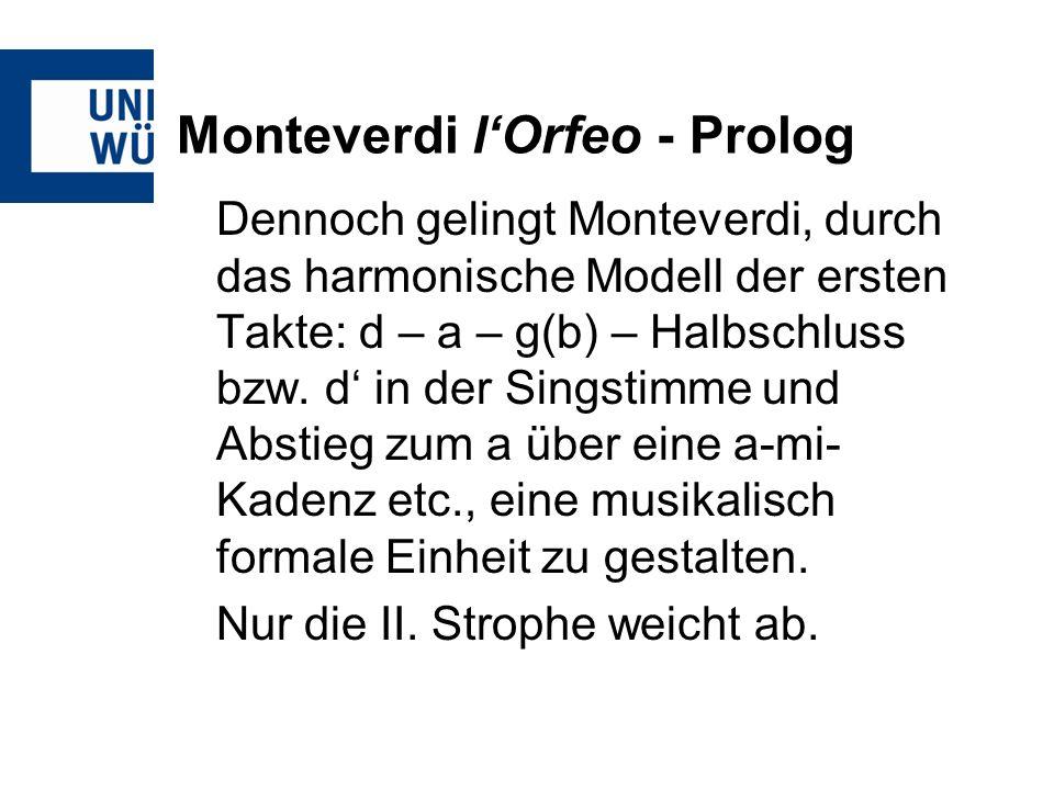 Monteverdi lOrfeo - Prolog Dennoch gelingt Monteverdi, durch das harmonische Modell der ersten Takte: d – a – g(b) – Halbschluss bzw. d in der Singsti