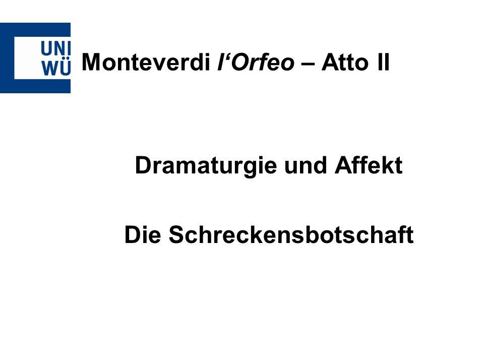 Monteverdi lOrfeo – Atto II Dramaturgie und Affekt Die Schreckensbotschaft
