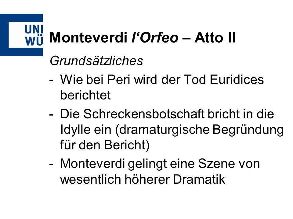 Monteverdi lOrfeo – Atto II Grundsätzliches -Wie bei Peri wird der Tod Euridices berichtet -Die Schreckensbotschaft bricht in die Idylle ein (dramatur