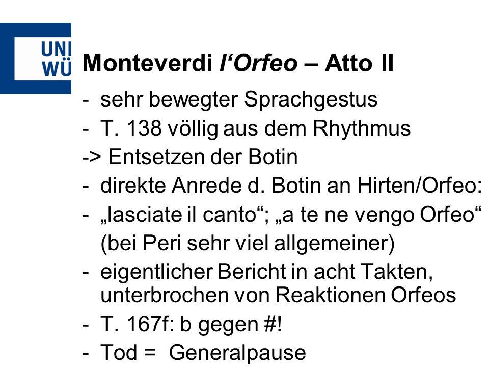 Monteverdi lOrfeo – Atto II -sehr bewegter Sprachgestus -T. 138 völlig aus dem Rhythmus -> Entsetzen der Botin -direkte Anrede d. Botin an Hirten/Orfe