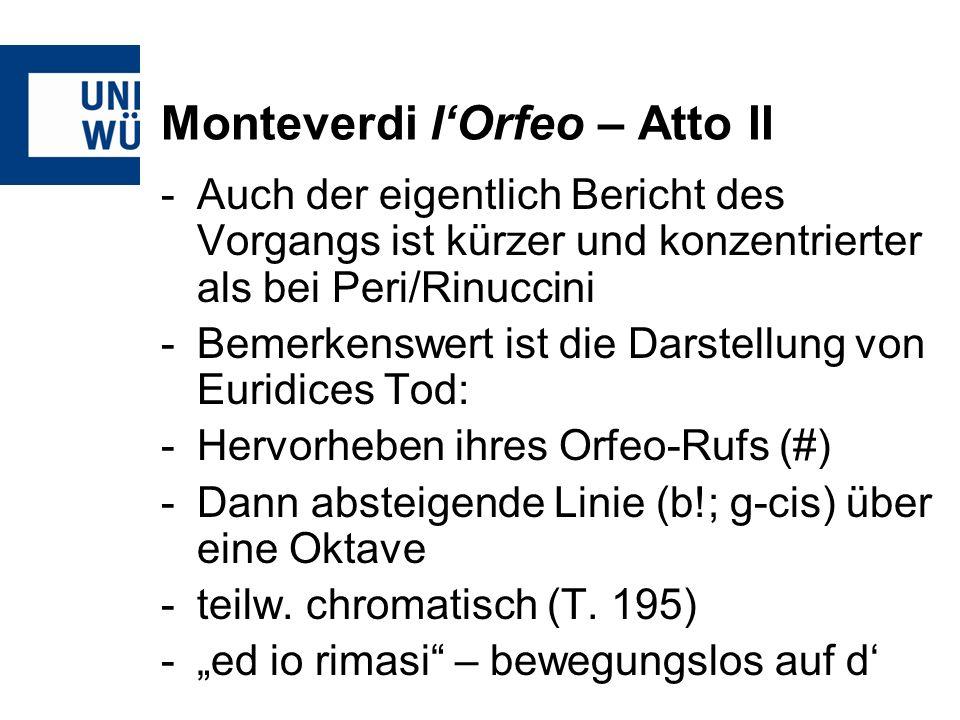 Monteverdi lOrfeo – Atto II -Auch der eigentlich Bericht des Vorgangs ist kürzer und konzentrierter als bei Peri/Rinuccini -Bemerkenswert ist die Dars