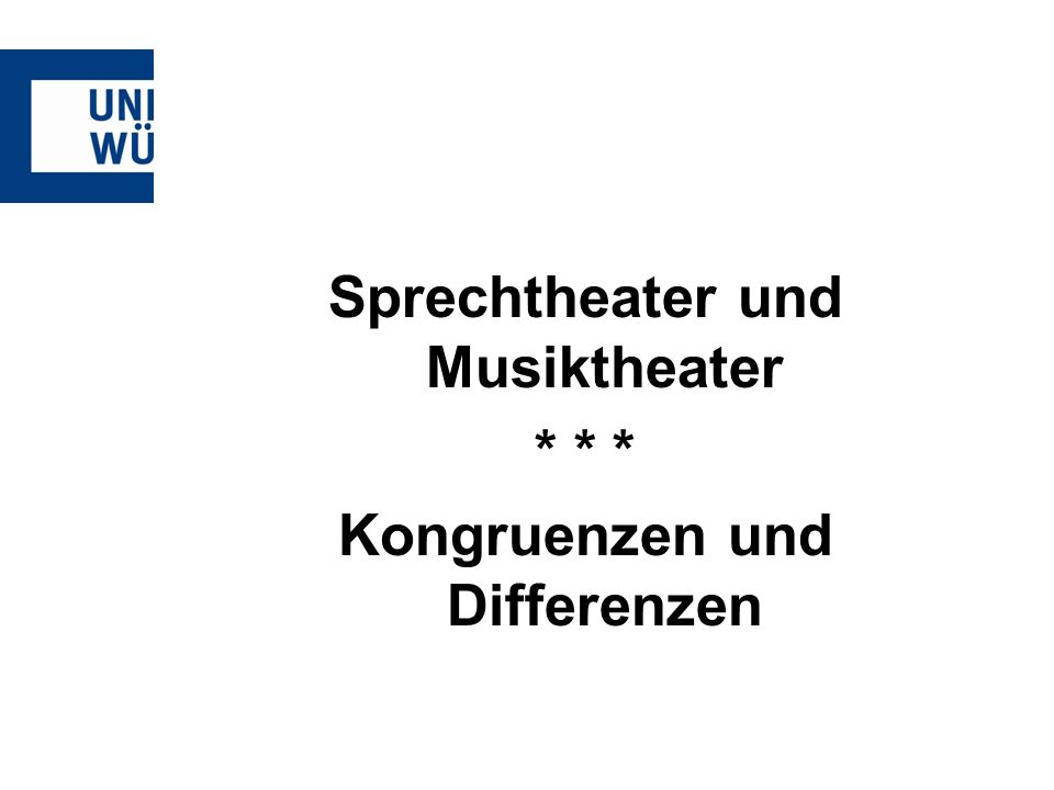Sprechtheater und Musiktheater * * * Kongruenzen und Differenzen