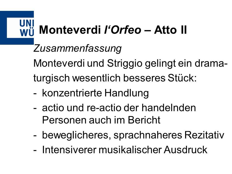 Monteverdi lOrfeo – Atto II Zusammenfassung Monteverdi und Striggio gelingt ein drama- turgisch wesentlich besseres Stück: -konzentrierte Handlung -ac