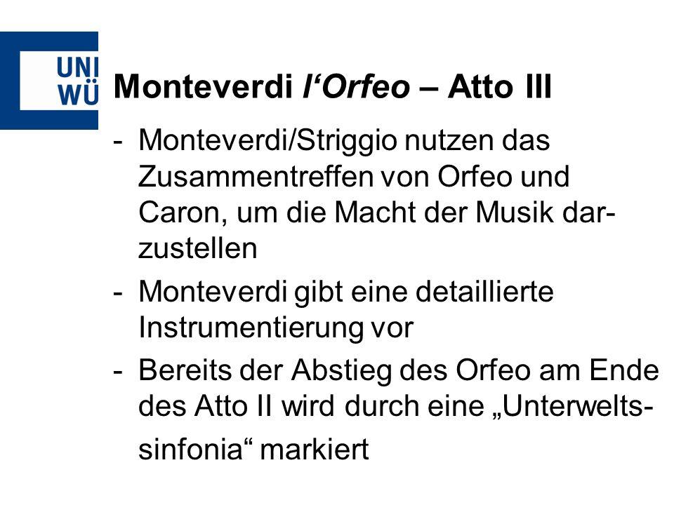Monteverdi lOrfeo – Atto III -Monteverdi/Striggio nutzen das Zusammentreffen von Orfeo und Caron, um die Macht der Musik dar- zustellen -Monteverdi gi