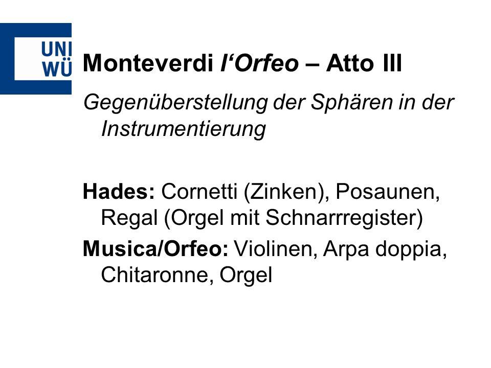 Monteverdi lOrfeo – Atto III Gegenüberstellung der Sphären in der Instrumentierung Hades: Cornetti (Zinken), Posaunen, Regal (Orgel mit Schnarrregiste