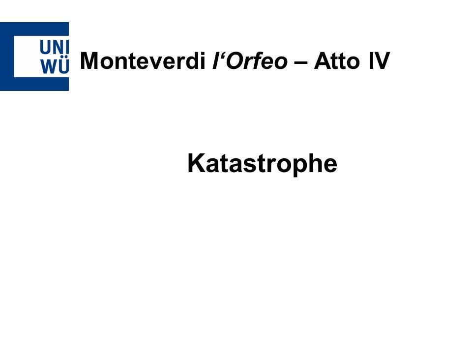 Monteverdi lOrfeo – Atto IV Katastrophe