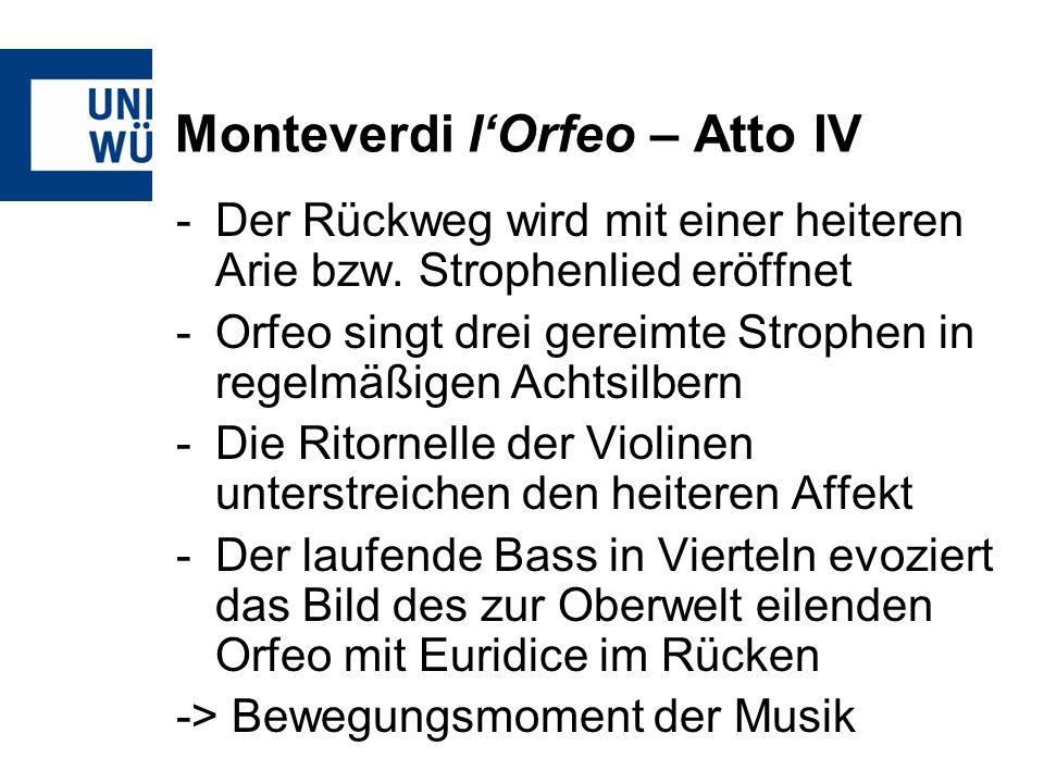 Monteverdi lOrfeo – Atto IV -Der Rückweg wird mit einer heiteren Arie bzw. Strophenlied eröffnet -Orfeo singt drei gereimte Strophen in regelmäßigen A