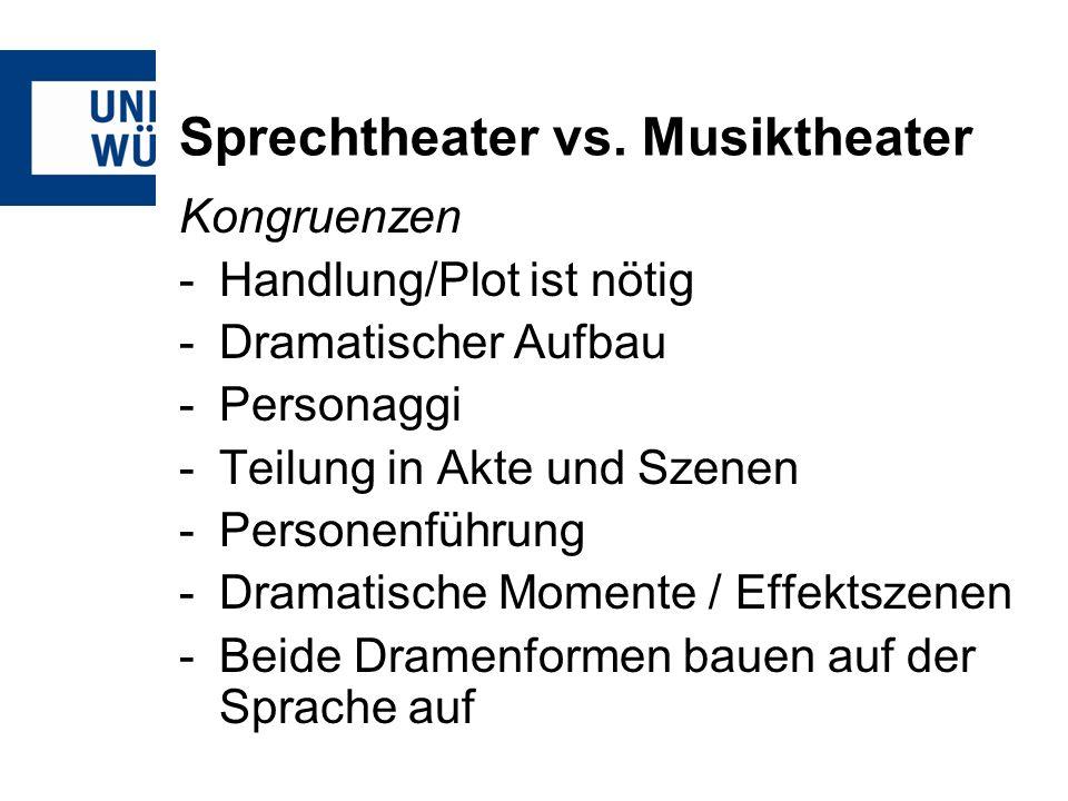 Sprechtheater vs. Musiktheater Kongruenzen -Handlung/Plot ist nötig -Dramatischer Aufbau -Personaggi -Teilung in Akte und Szenen -Personenführung -Dra