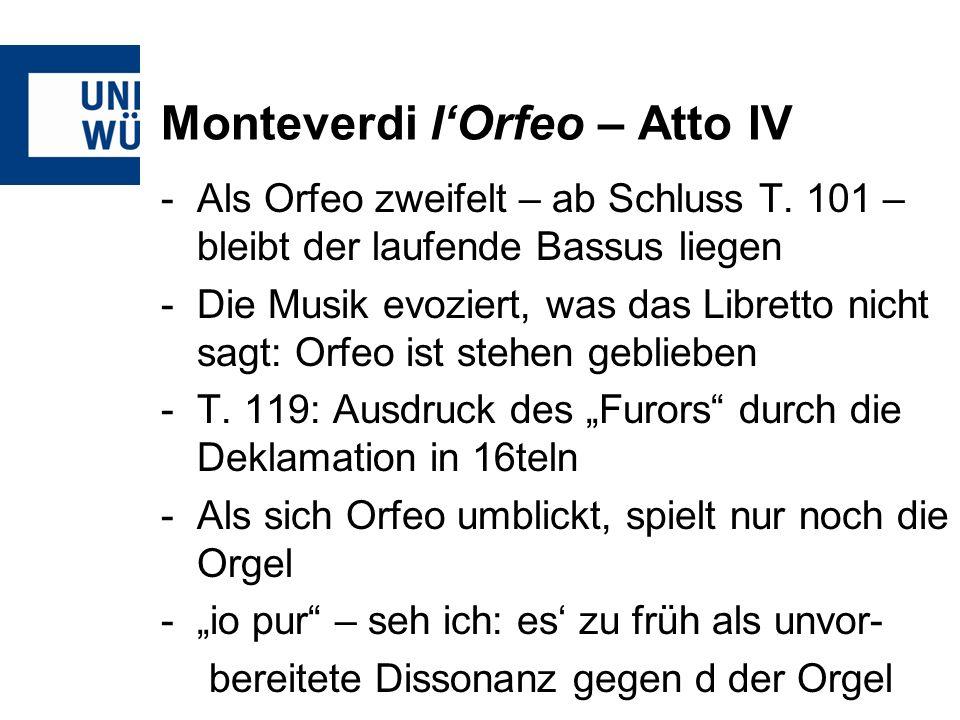 Monteverdi lOrfeo – Atto IV -Als Orfeo zweifelt – ab Schluss T. 101 – bleibt der laufende Bassus liegen -Die Musik evoziert, was das Libretto nicht sa