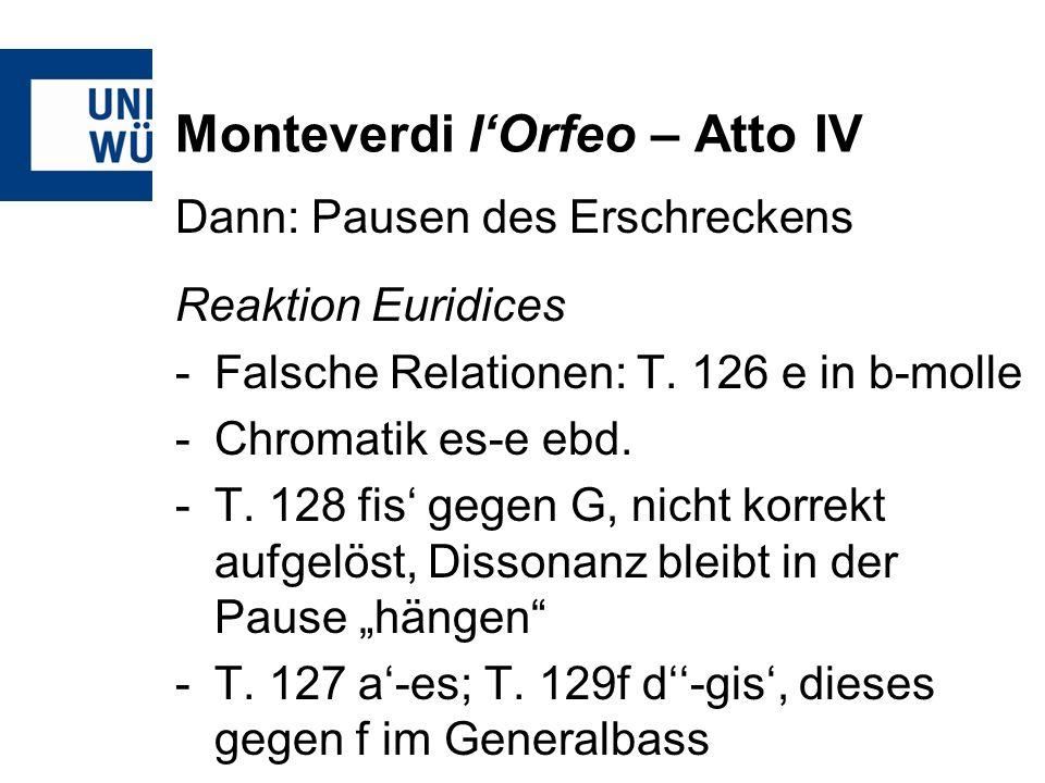 Monteverdi lOrfeo – Atto IV Dann: Pausen des Erschreckens Reaktion Euridices -Falsche Relationen: T. 126 e in b-molle -Chromatik es-e ebd. -T. 128 fis