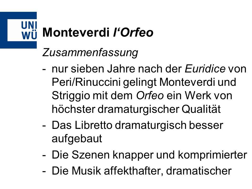 Monteverdi lOrfeo Zusammenfassung -nur sieben Jahre nach der Euridice von Peri/Rinuccini gelingt Monteverdi und Striggio mit dem Orfeo ein Werk von hö
