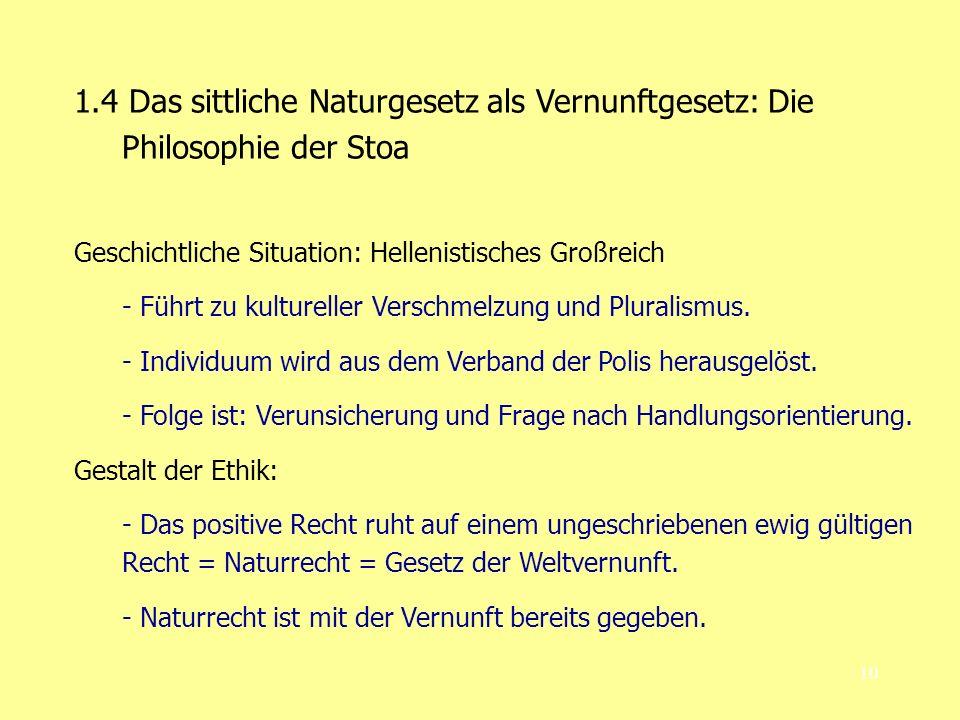 10 1.4 Das sittliche Naturgesetz als Vernunftgesetz: Die Philosophie der Stoa Geschichtliche Situation: Hellenistisches Großreich - Führt zu kultureller Verschmelzung und Pluralismus.
