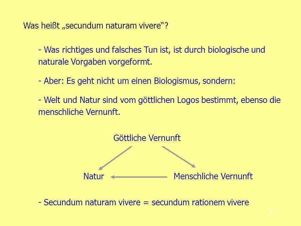 11 Was heißt secundum naturam vivere.