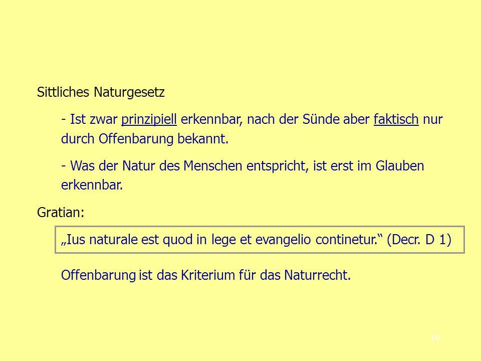 16 Sittliches Naturgesetz - Ist zwar prinzipiell erkennbar, nach der Sünde aber faktisch nur durch Offenbarung bekannt.