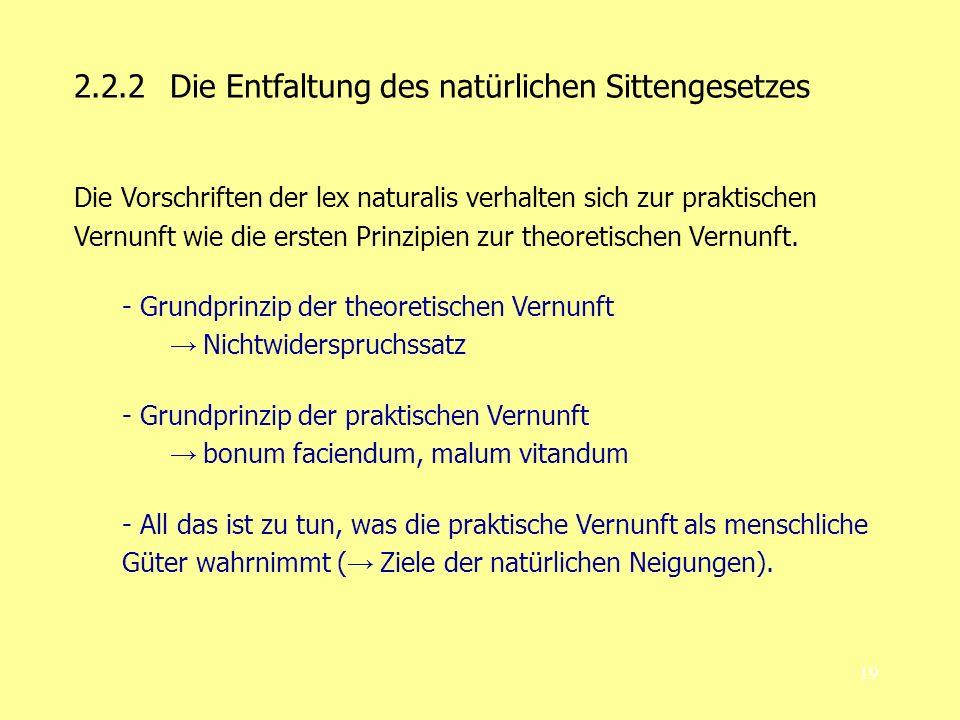 19 2.2.2 Die Entfaltung des natürlichen Sittengesetzes Die Vorschriften der lex naturalis verhalten sich zur praktischen Vernunft wie die ersten Prinzipien zur theoretischen Vernunft.