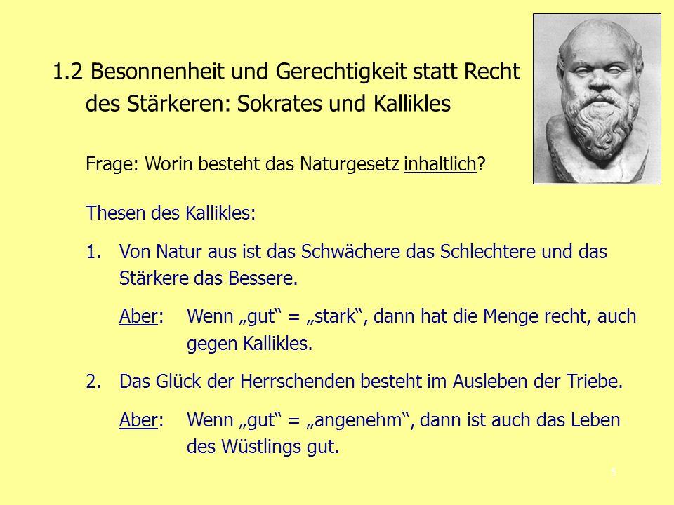 5 1.2 Besonnenheit und Gerechtigkeit statt Recht des Stärkeren: Sokrates und Kallikles Frage: Worin besteht das Naturgesetz inhaltlich.