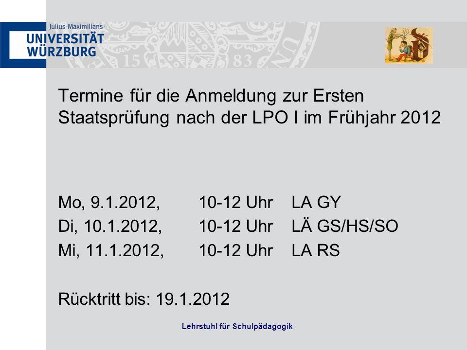 Termine für die Anmeldung zur Ersten Staatsprüfung nach der LPO I im Frühjahr 2012 Mo, 9.1.2012,10-12 Uhr LA GY Di, 10.1.2012,10-12 UhrLÄ GS/HS/SO Mi,