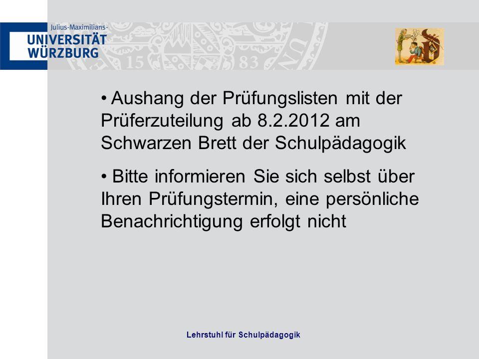 Lehrstuhl für Schulpädagogik Aushang der Prüfungslisten mit der Prüferzuteilung ab 8.2.2012 am Schwarzen Brett der Schulpädagogik Bitte informieren Si