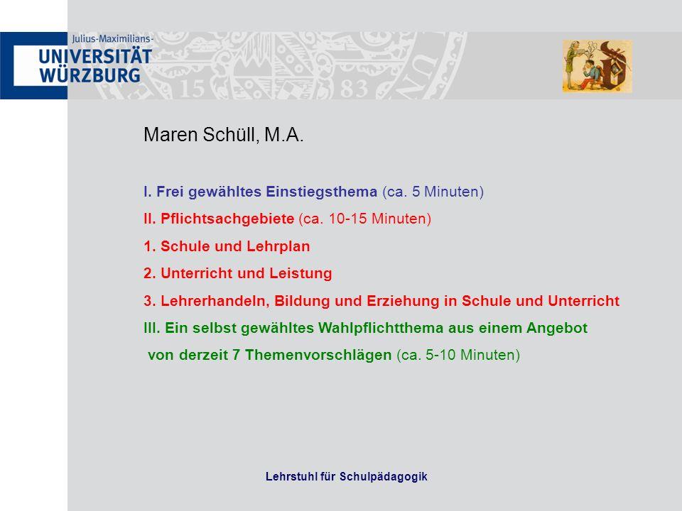 Lehrstuhl für Schulpädagogik Maren Schüll, M.A. I. Frei gewähltes Einstiegsthema (ca. 5 Minuten) II. Pflichtsachgebiete (ca. 10-15 Minuten) 1. Schule