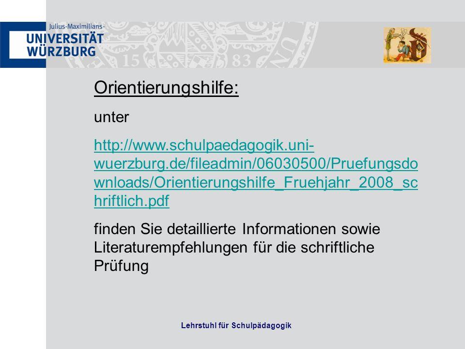 Lehrstuhl für Schulpädagogik Orientierungshilfe: unter http://www.schulpaedagogik.uni- wuerzburg.de/fileadmin/06030500/Pruefungsdo wnloads/Orientierun