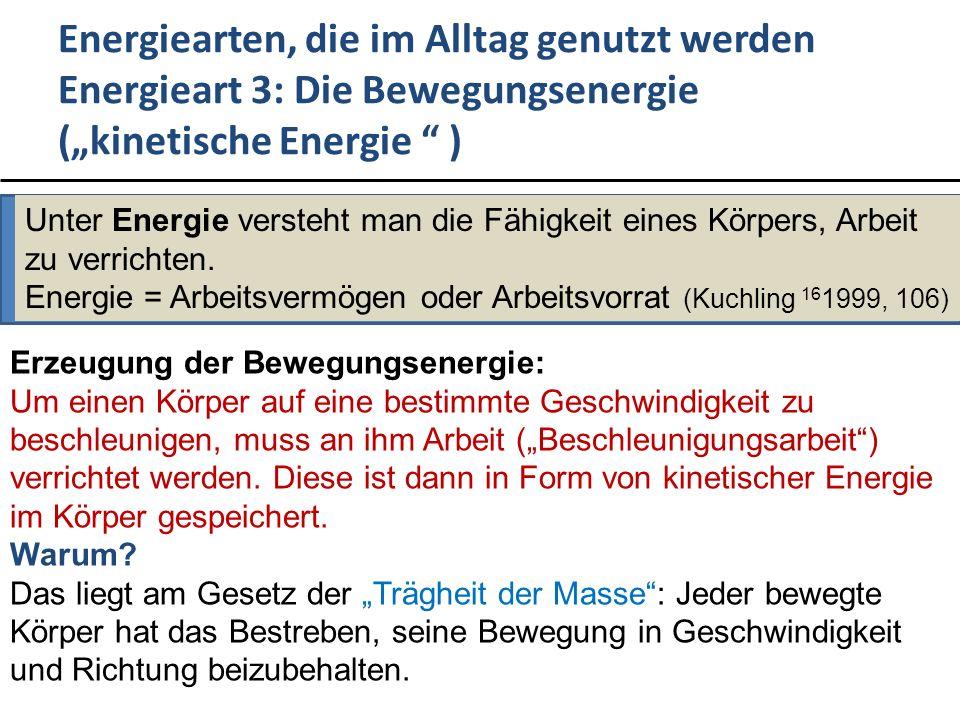 Energiearten, die im Alltag genutzt werden Energieart 3: Die Bewegungsenergie (kinetische Energie ) Unter Energie versteht man die Fähigkeit eines Körpers, Arbeit zu verrichten.