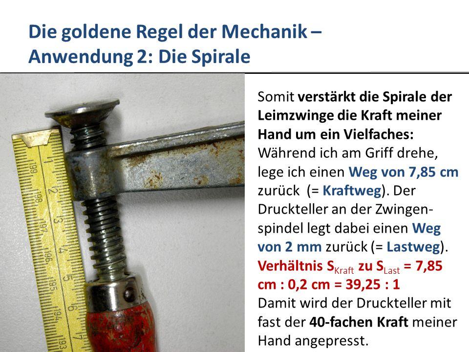 Die goldene Regel der Mechanik – Anwendung 2: Die Spirale Somit verstärkt die Spirale der Leimzwinge die Kraft meiner Hand um ein Vielfaches: Während ich am Griff drehe, lege ich einen Weg von 7,85 cm zurück (= Kraftweg).
