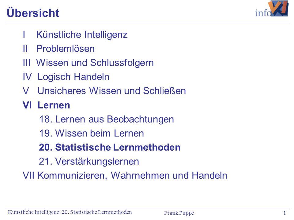 Frank Puppe 1 Künstliche Intelligenz: 20. Statistische Lernmethoden Übersicht I Künstliche Intelligenz II Problemlösen III Wissen und Schlussfolgern I