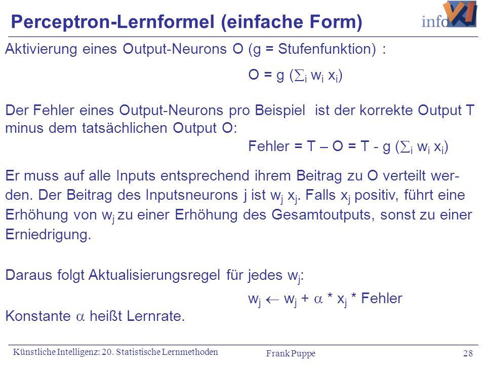 Frank Puppe 28 Künstliche Intelligenz: 20. Statistische Lernmethoden Aktivierung eines Output-Neurons O (g = Stufenfunktion) : O = g ( i w i x i ) Der
