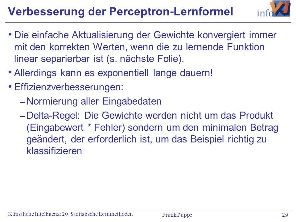 Frank Puppe 29 Künstliche Intelligenz: 20. Statistische Lernmethoden Verbesserung der Perceptron-Lernformel Die einfache Aktualisierung der Gewichte k