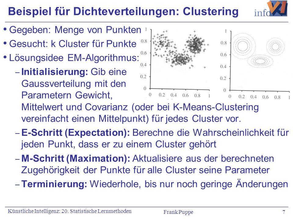 Frank Puppe 7 Künstliche Intelligenz: 20. Statistische Lernmethoden Beispiel für Dichteverteilungen: Clustering Gegeben: Menge von Punkten Gesucht: k