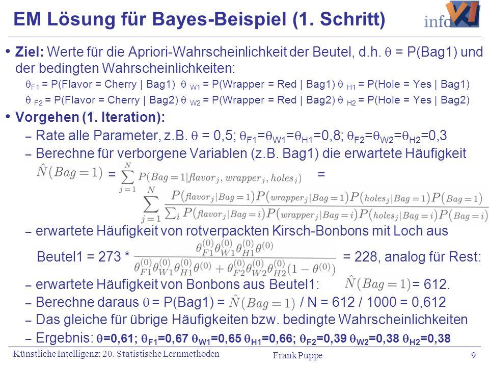 Frank Puppe 9 Künstliche Intelligenz: 20. Statistische Lernmethoden Ziel: Werte für die Apriori-Wahrscheinlichkeit der Beutel, d.h. = P(Bag1) und der