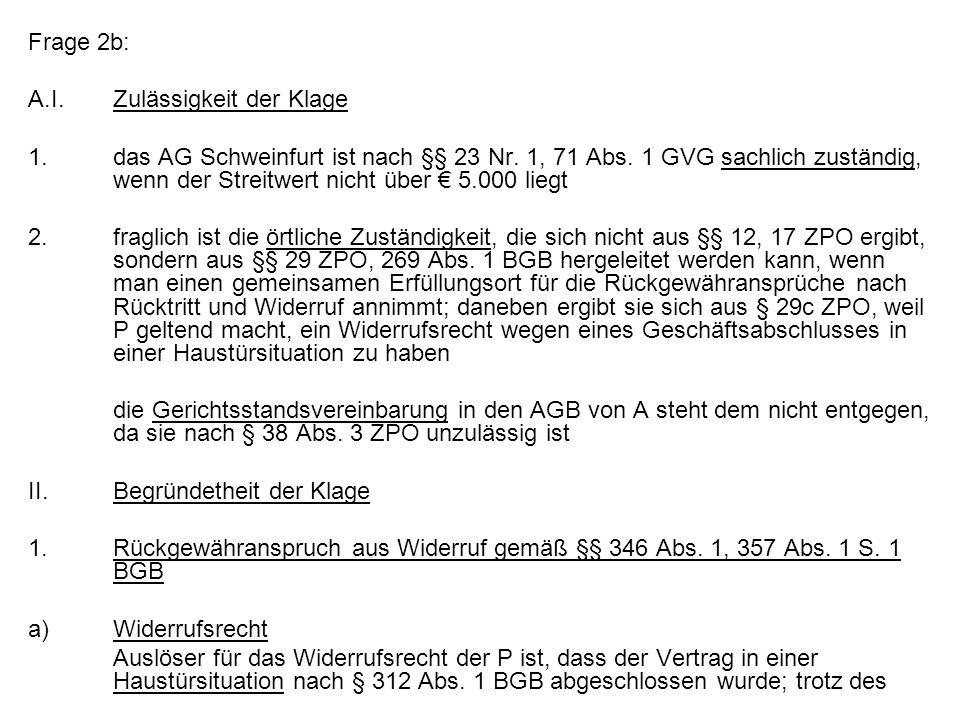 Frage 2b: A.I.Zulässigkeit der Klage 1.das AG Schweinfurt ist nach §§ 23 Nr. 1, 71 Abs. 1 GVG sachlich zuständig, wenn der Streitwert nicht über 5.000