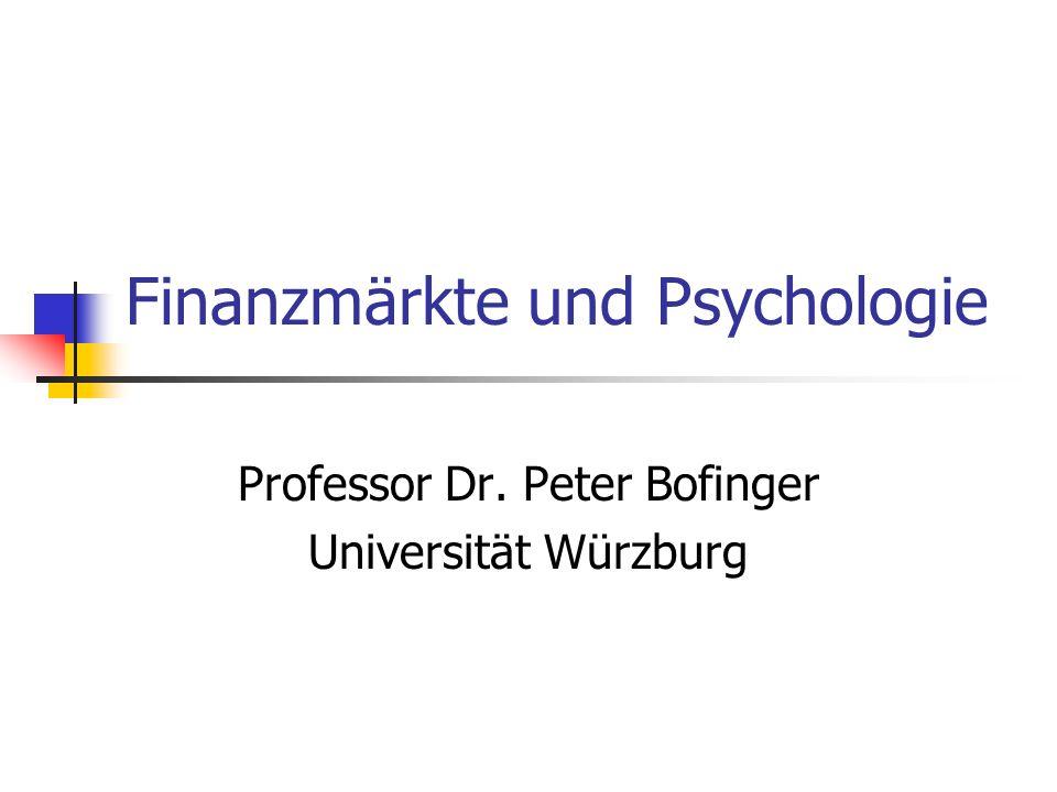 Finanzmärkte und Psychologie Professor Dr. Peter Bofinger Universität Würzburg