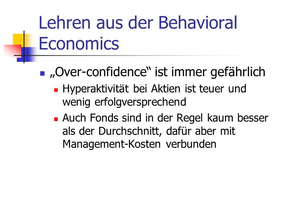Lehren aus der Behavioral Economics Over-confidence ist immer gefährlich Hyperaktivität bei Aktien ist teuer und wenig erfolgversprechend Auch Fonds sind in der Regel kaum besser als der Durchschnitt, dafür aber mit Management-Kosten verbunden
