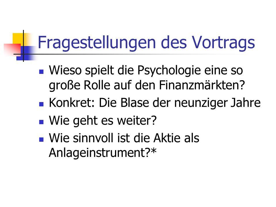 Fragestellungen des Vortrags Wieso spielt die Psychologie eine so große Rolle auf den Finanzmärkten? Konkret: Die Blase der neunziger Jahre Wie geht e