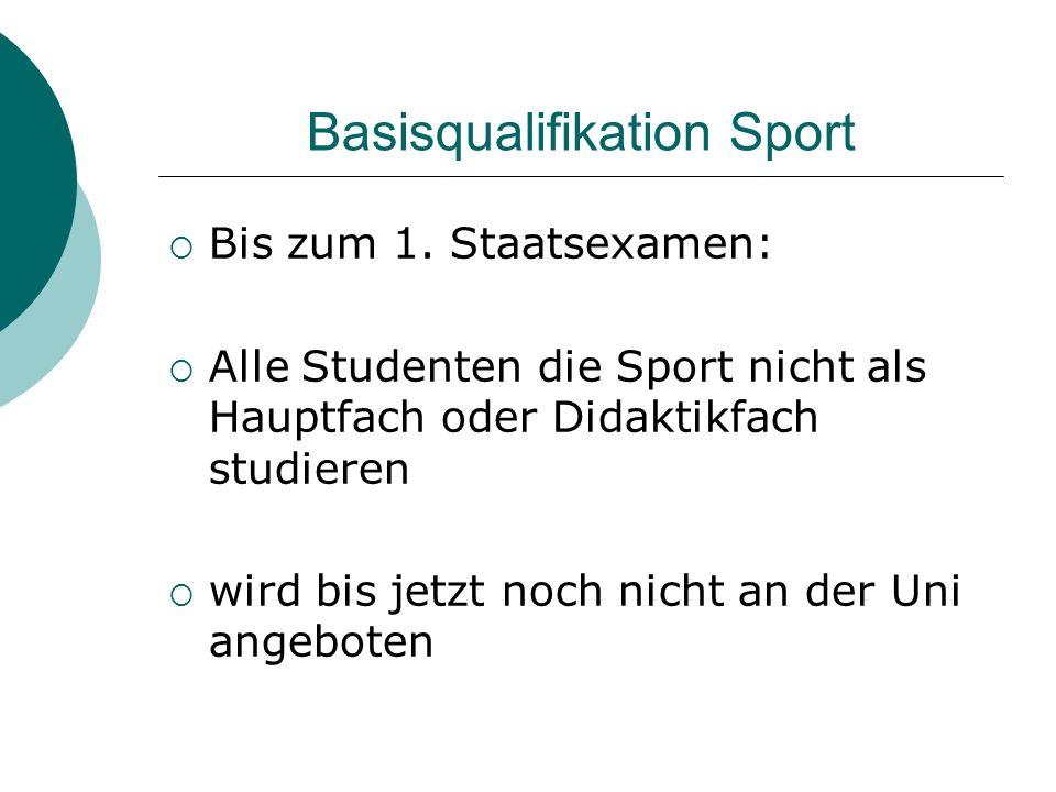 Basisqualifikation Sport Bis zum 1. Staatsexamen: Alle Studenten die Sport nicht als Hauptfach oder Didaktikfach studieren wird bis jetzt noch nicht a