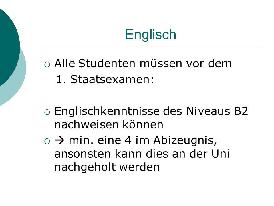 Englisch Alle Studenten müssen vor dem 1. Staatsexamen: Englischkenntnisse des Niveaus B2 nachweisen können min. eine 4 im Abizeugnis, ansonsten kann