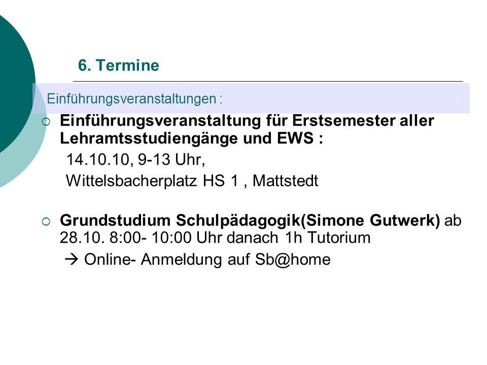 Einführungsveranstaltungen : 6. Termine Einführungsveranstaltung für Erstsemester aller Lehramtsstudiengänge und EWS : 14.10.10, 9-13 Uhr, Wittelsbach
