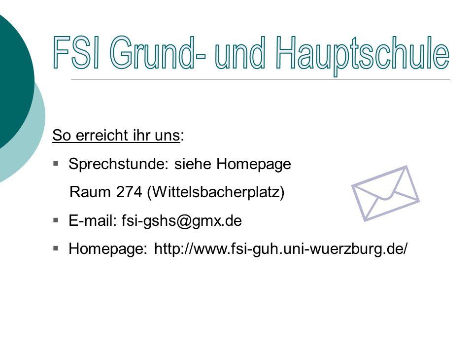 So erreicht ihr uns: Sprechstunde: siehe Homepage Raum 274 (Wittelsbacherplatz) E-mail: fsi-gshs@gmx.de Homepage: http://www.fsi-guh.uni-wuerzburg.de/
