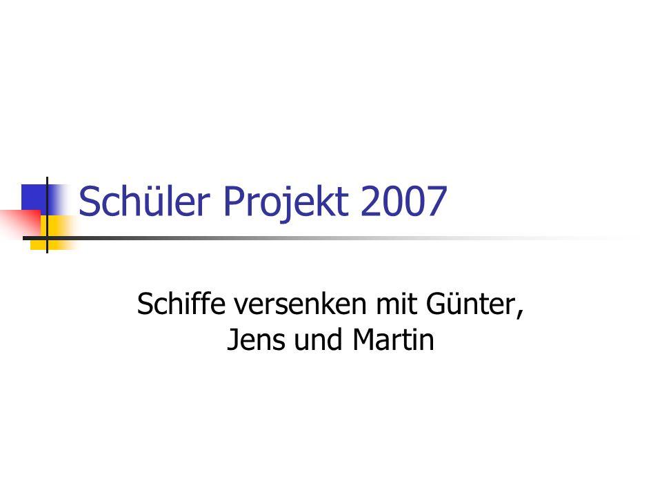 Schüler Projekt 2007 Schiffe versenken mit Günter, Jens und Martin